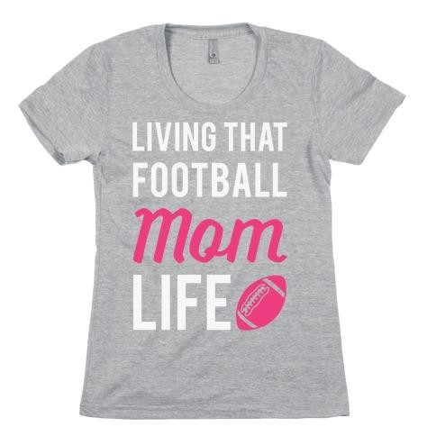 Living That Football Mom Life Womens T-Shirt