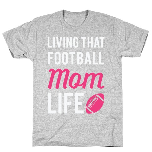 Living That Football Mom Life T-Shirt