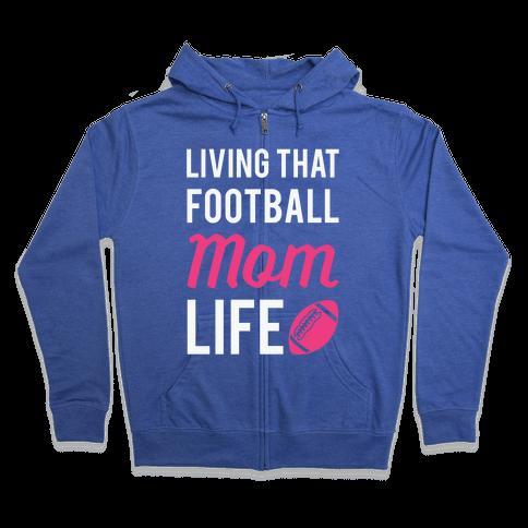 Living That Football Mom Life Zip Hoodie