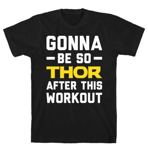 Gonna Be So Thor After This Workout T-Shirt