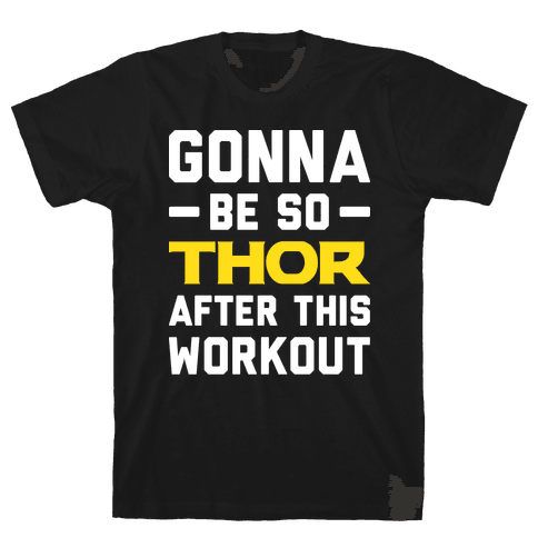 Gonna Be So Thor After This Workout Mens T-Shirt