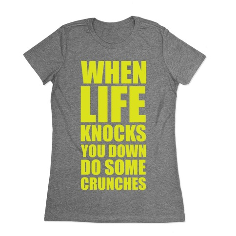When Life Knocks You Down Do Some Crunches Womens T-Shirt