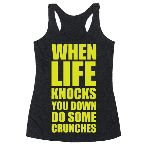 When Life Knocks You Down Do Some Crunches