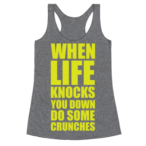When Life Knocks You Down Do Some Crunches Racerback Tank Top