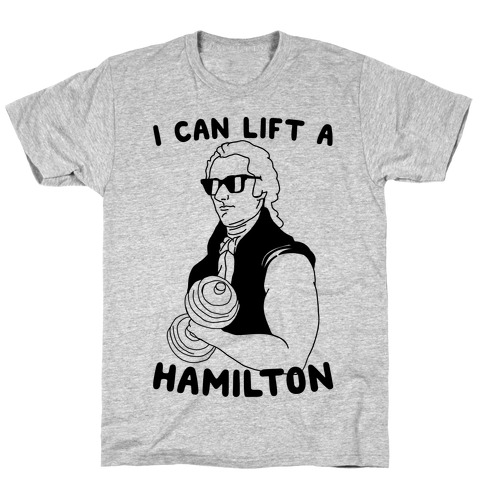 I Can Lift A Hamilton T-Shirt