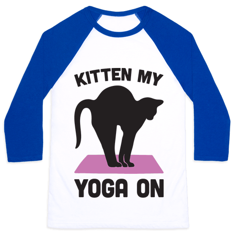 Kitten My Yoga On Baseball Tee