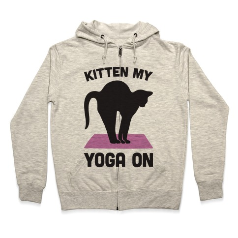 Kitten My Yoga On Zip Hoodie