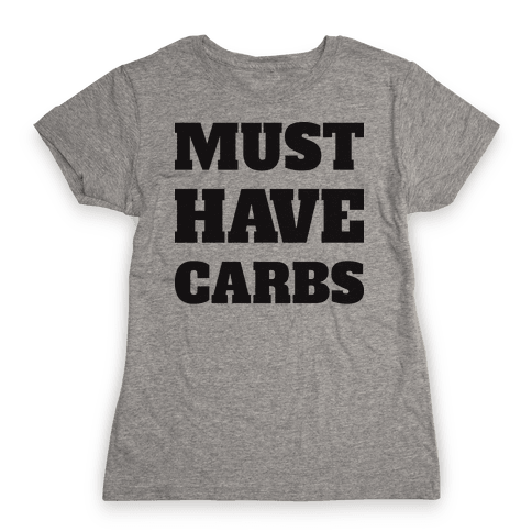 Must Have Carbs Womens T-Shirt