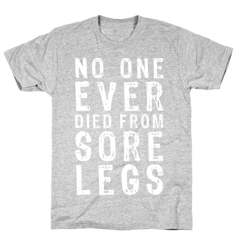 No One Ever Died From Sore Legs T-Shirt
