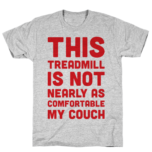 This Treadmill Is Not Nearly As Comfortable As My Couch Mens T-Shirt