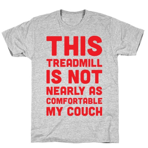 This Treadmill Is Not Nearly As Comfortable As My Couch T-Shirt