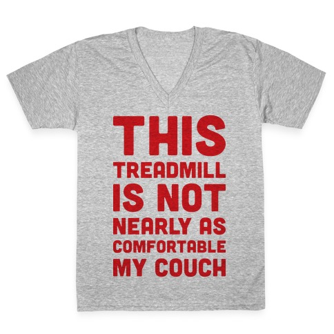 This Treadmill Is Not Nearly As Comfortable As My Couch V-Neck Tee Shirt