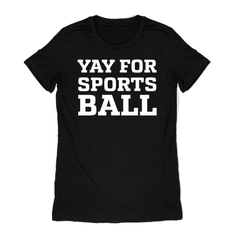 Yay for Sportsball Womens T-Shirt