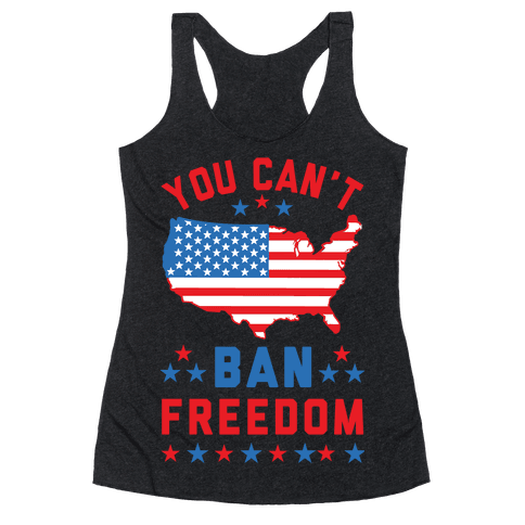 You Can't Ban Freedom Racerback Tank Top