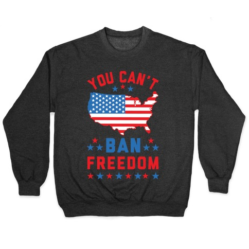 You Can't Ban Freedom Pullover