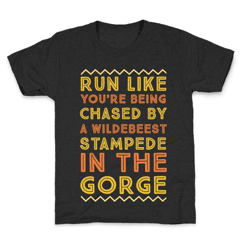 Run Like You're Being Chased By a Wildebeest Stampede in the Gorge Kids T-Shirt