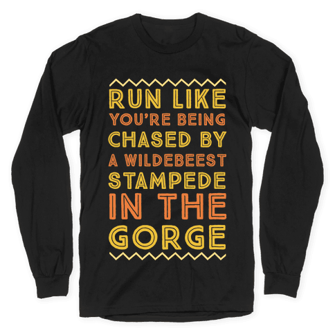 Run Like You're Being Chased By a Wildebeest Stampede in the Gorge Long Sleeve T-Shirt