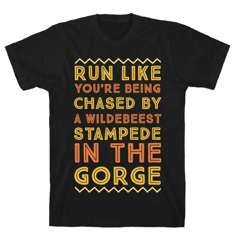 Run Like You're Being Chased By a Wildebeest Stampede in the Gorge Mens/Unisex T-Shirt