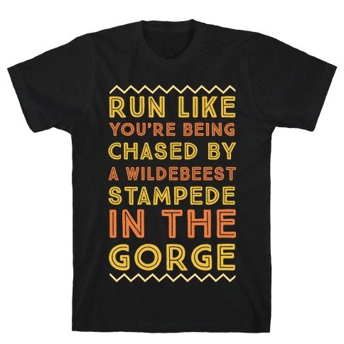 Run Like You're Being Chased By a Wildebeest Stampede in the Gorge T-Shirt