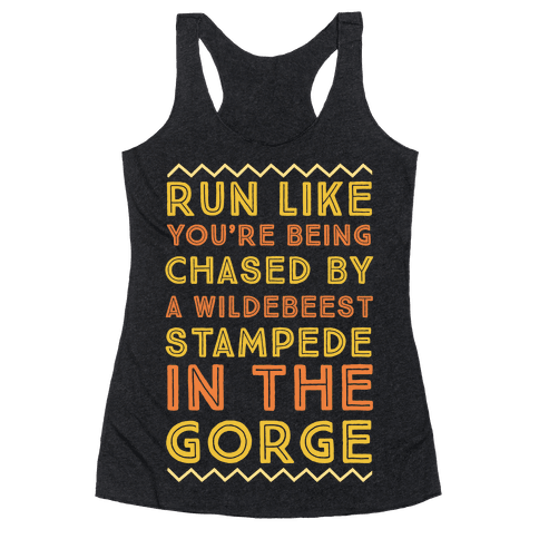 Run Like You're Being Chased By a Wildebeest Stampede in the Gorge Racerback Tank Top