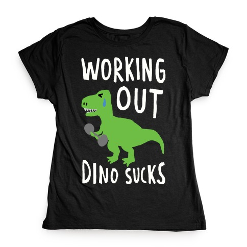 Working Out Dino Sucks Dinosaur Womens T-Shirt