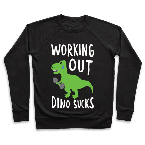 Working Out Dino Sucks Dinosaur Pullover