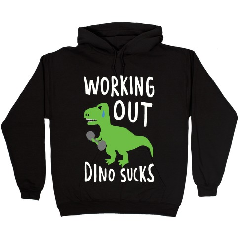 Working Out Dino Sucks Dinosaur Hooded Sweatshirt