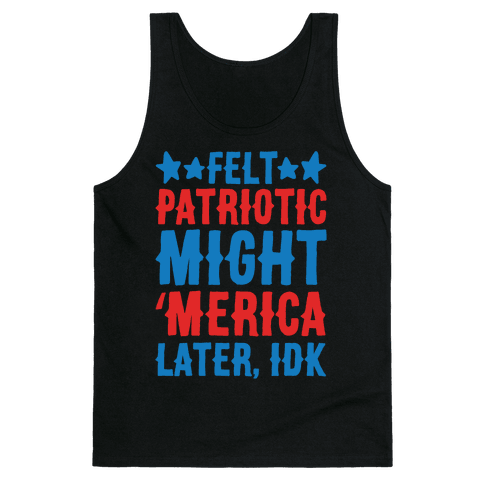 Felt Patriotic Might 'Merica Later Idk White Print Tank Top