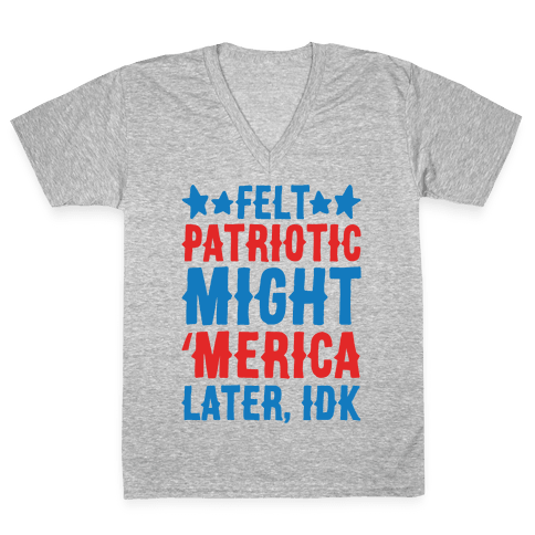 Felt Patriotic Might 'Merica Later Idk White Print V-Neck Tee Shirt