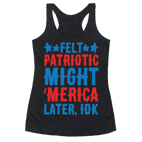 Felt Patriotic Might 'Merica Later Idk White Print Racerback Tank Top