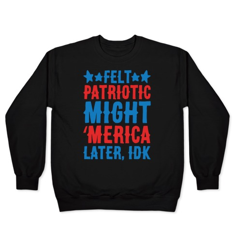 Felt Patriotic Might 'Merica Later Idk White Print Pullover