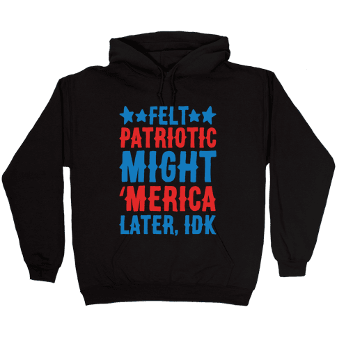 Felt Patriotic Might 'Merica Later Idk White Print Hooded Sweatshirt