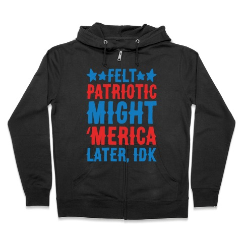 Felt Patriotic Might 'Merica Later Idk White Print Zip Hoodie