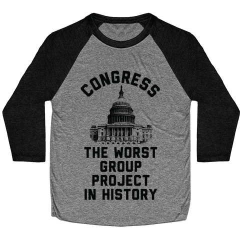 Congress The Worst Group Project In History Baseball Tee