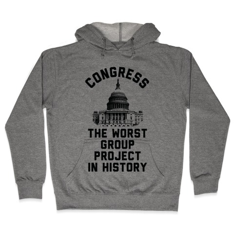 Congress The Worst Group Project In History Hooded Sweatshirt