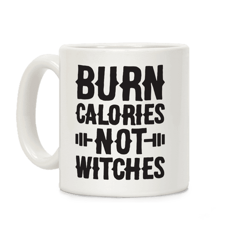 Burn Calories Not Witches Coffee Mug