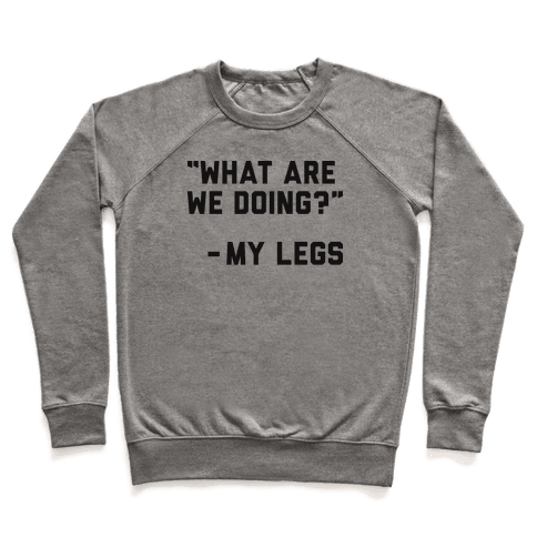 What Are We Doing? - My Legs Pullover