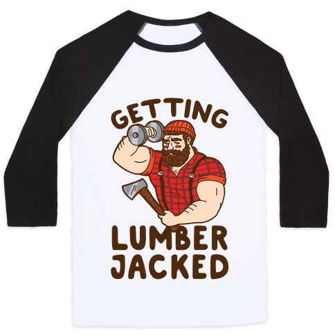 Getting Lumberjacked Baseball Tee