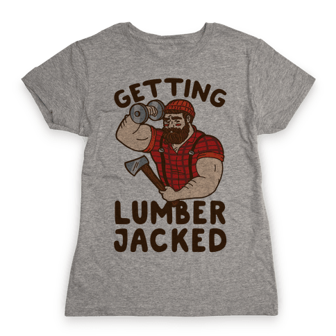 Getting Lumberjacked Womens T-Shirt