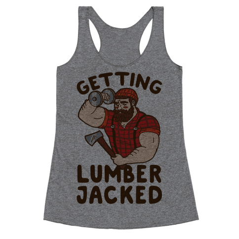 Getting Lumberjacked Racerback Tank Top