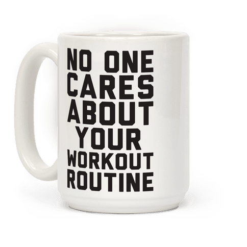 Nobody Cares About Your Workout Routine Coffee Mug