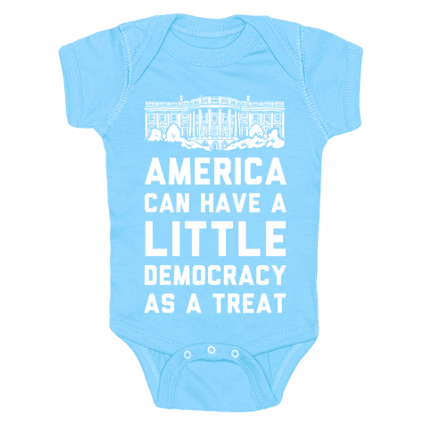 America Can Have a Little Democracy As a Treat White House Baby Onesy