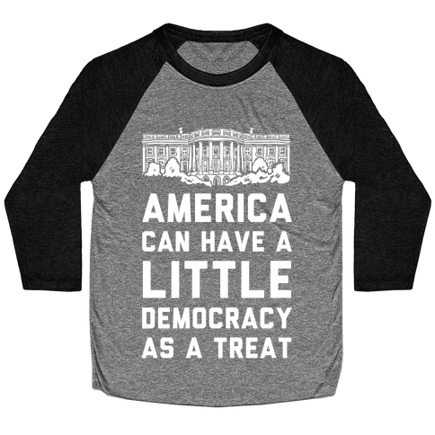 America Can Have a Little Democracy As a Treat White House Baseball Tee