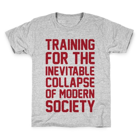 Training To The Inevitable Collapse Of Modern Society Kids T-Shirt