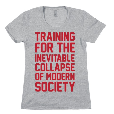 Training To The Inevitable Collapse Of Modern Society Womens T-Shirt