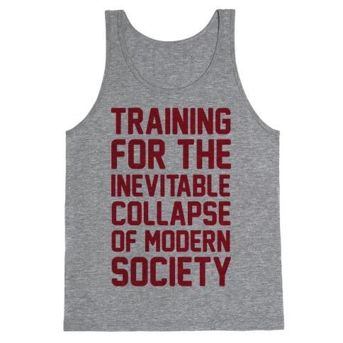Training To The Inevitable Collapse Of Modern Society Tank Top