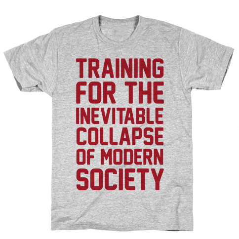 Training To The Inevitable Collapse Of Modern Society Mens T-Shirt