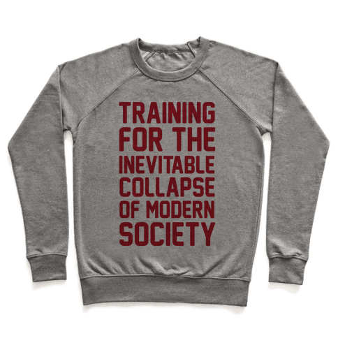 Training To The Inevitable Collapse Of Modern Society Pullover
