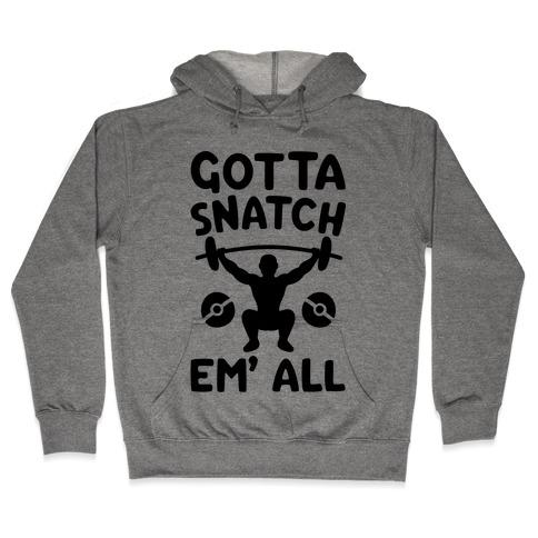 Gotta Snatch Em' All Parody Hooded Sweatshirt