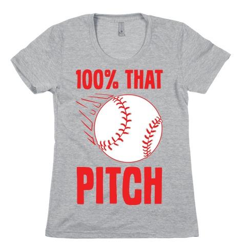 100% That Pitch Womens T-Shirt